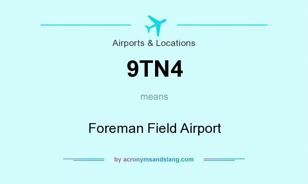 Definition Of 9TN4   9TN4 Stands For Foreman Field Airport. By  AcronymsAndSlang.com