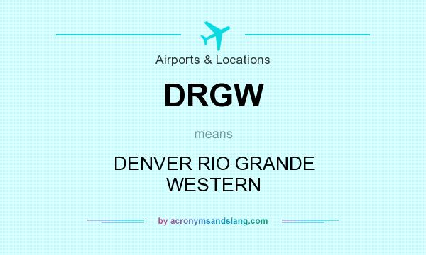 What does DRGW mean? It stands for DENVER RIO GRANDE WESTERN
