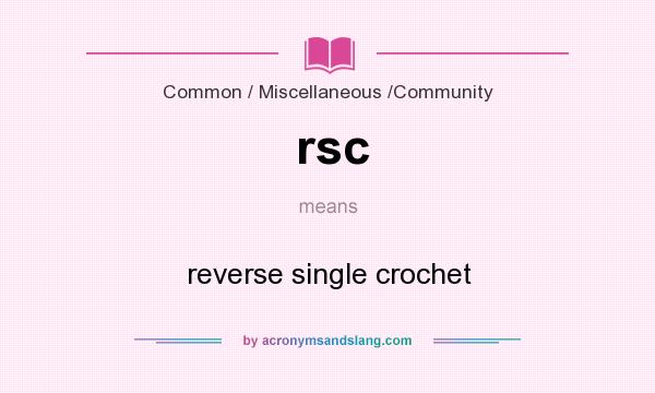 What does rsc mean? It stands for reverse single crochet
