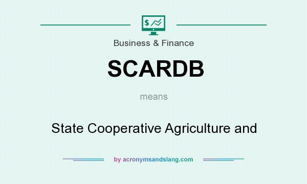 What does SCARDB mean? It stands for State Cooperative Agriculture and