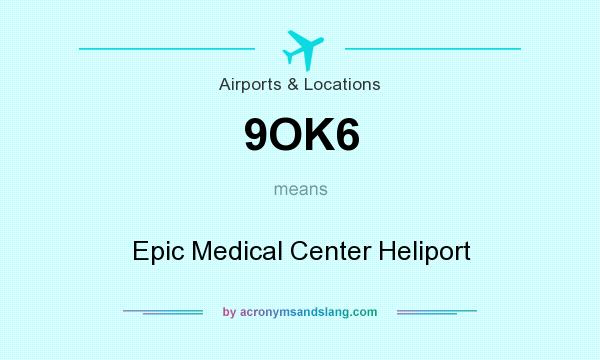 What does 9OK6 mean? It stands for Epic Medical Center Heliport