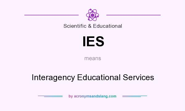 What does IES mean? It stands for Interagency Educational Services