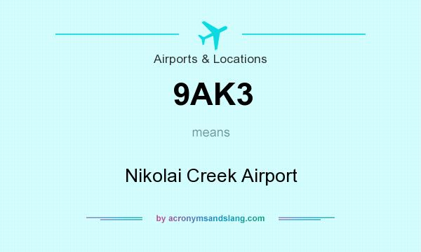 What does 9AK3 mean? It stands for Nikolai Creek Airport
