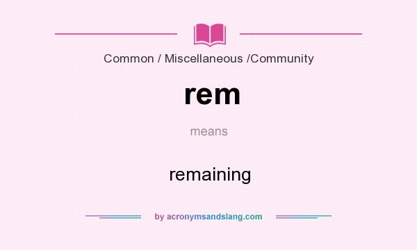 What does rem mean? It stands for remaining