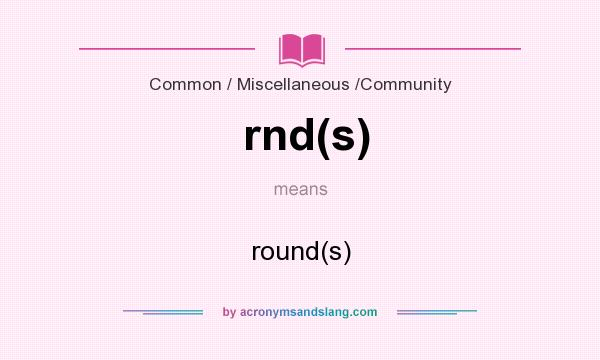 What does rnd(s) mean? It stands for round(s)