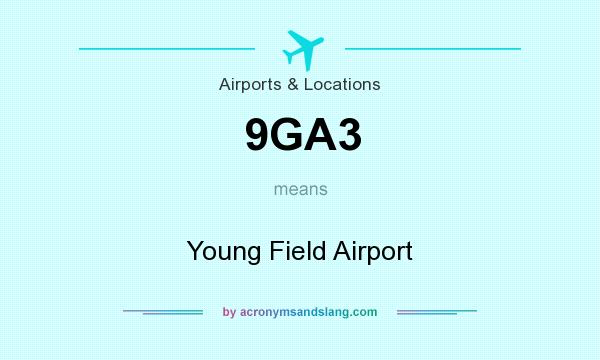 What does 9GA3 mean? It stands for Young Field Airport