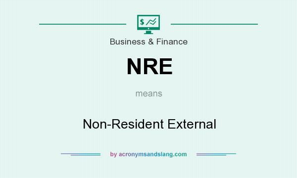 What does NRE mean? It stands for Non-Resident External