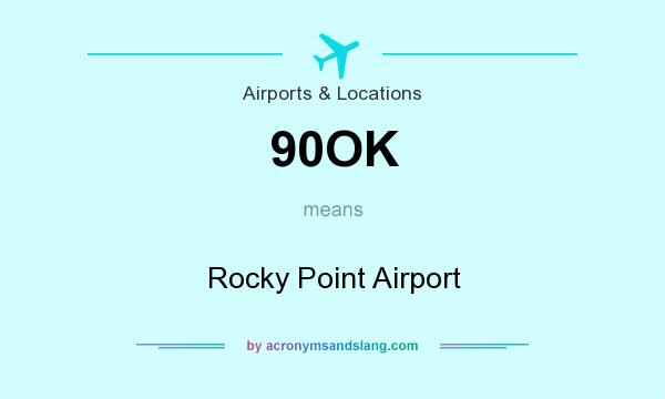 What does 90OK mean? It stands for Rocky Point Airport