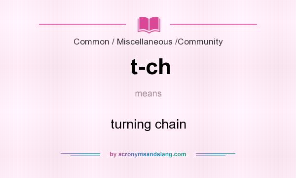 What does t-ch mean? It stands for turning chain