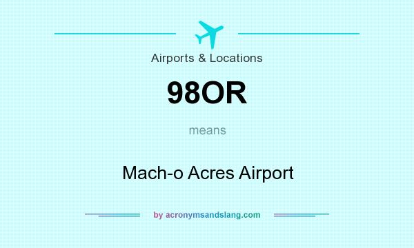 What does 98OR mean? It stands for Mach-o Acres Airport