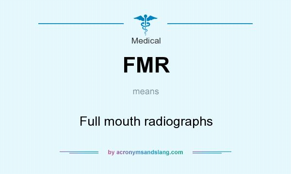 What does FMR mean? It stands for Full mouth radiographs