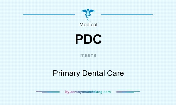 What does PDC mean? It stands for Primary Dental Care