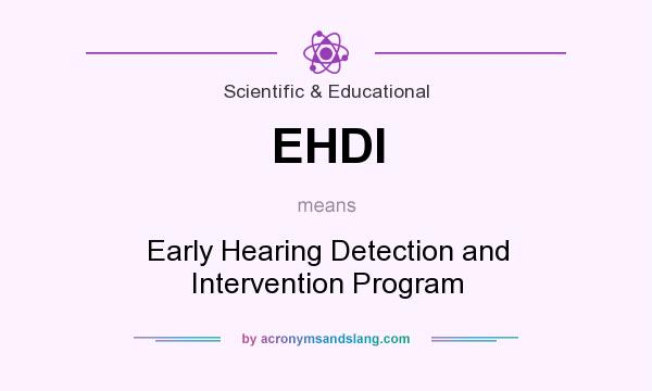 What does EHDI mean? It stands for Early Hearing Detection and Intervention Program