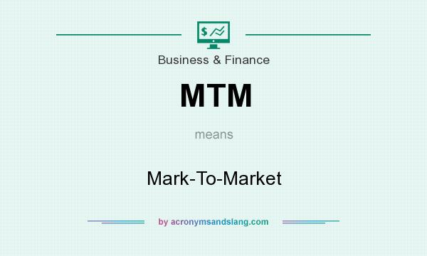 What does MTM mean? It stands for Mark-To-Market