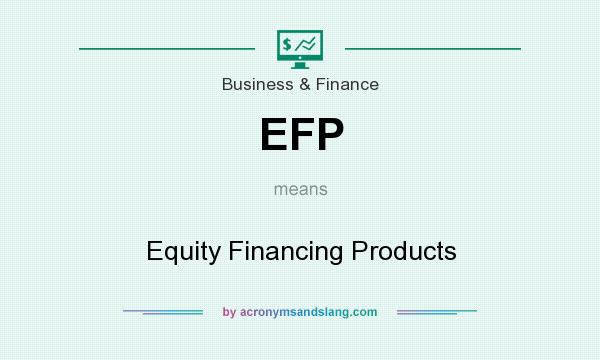 What does EFP mean? It stands for Equity Financing Products