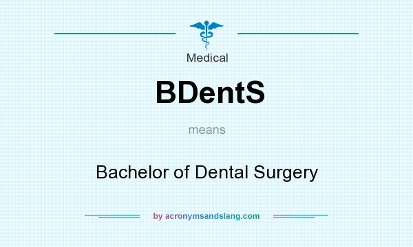 What does BDentS mean? It stands for Bachelor of Dental Surgery