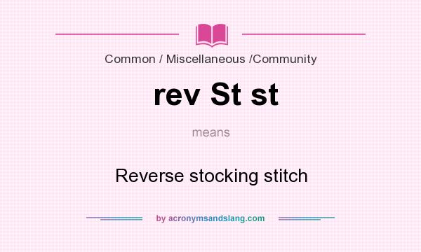 What does rev St st mean? It stands for Reverse stocking stitch