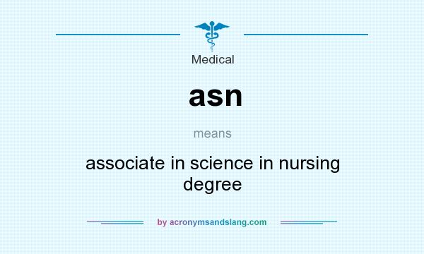 What does asn mean? It stands for associate in science in nursing degree