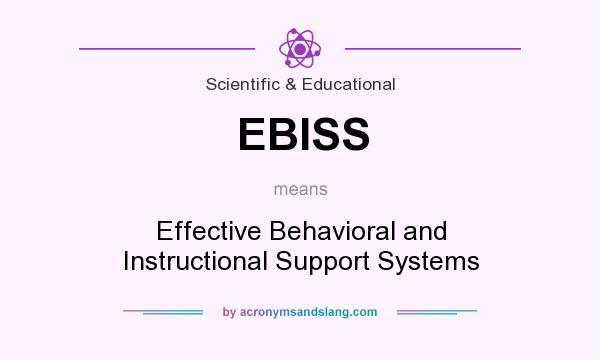 What does EBISS mean? It stands for Effective Behavioral and Instructional Support Systems
