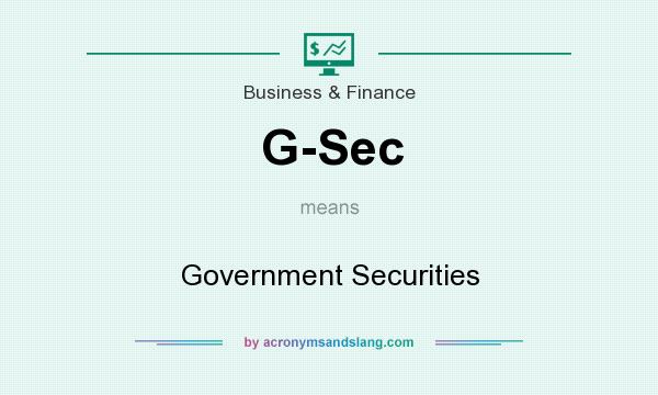 What does G-Sec mean? It stands for Government Securities