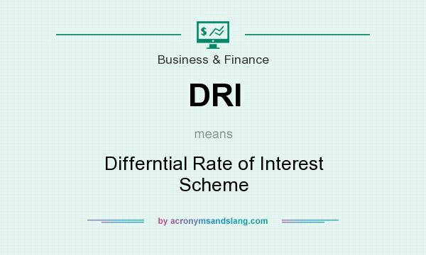 What does DRI mean? It stands for Differntial Rate of Interest Scheme