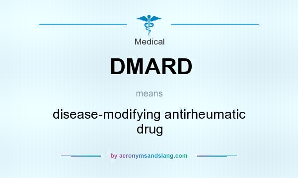 What does DMARD mean? It stands for disease-modifying antirheumatic drug