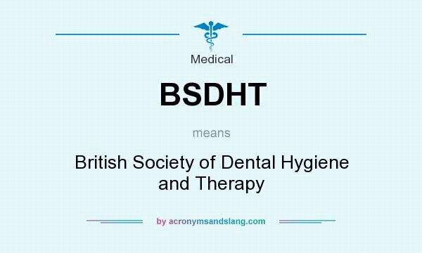 What does BSDHT mean? It stands for British Society of Dental Hygiene and Therapy