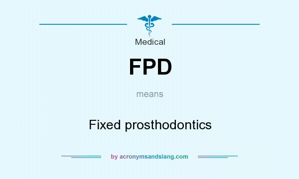 What does FPD mean? It stands for Fixed prosthodontics