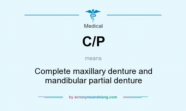 What does C/P mean? It stands for Complete maxillary denture and mandibular partial denture