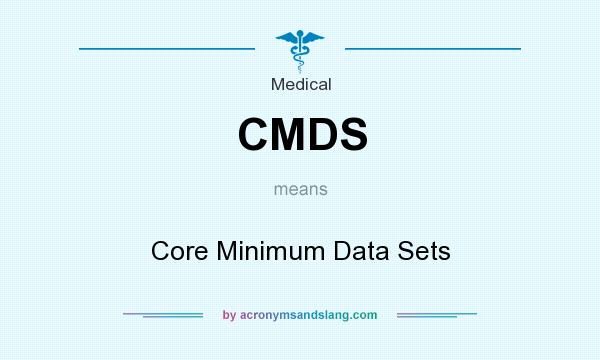 What does CMDS mean? It stands for Core Minimum Data Sets
