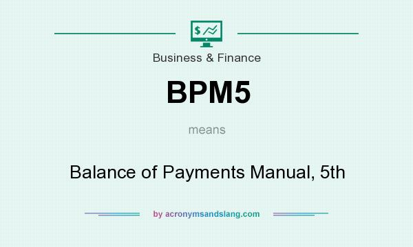 What does BPM5 mean? It stands for Balance of Payments Manual, 5th