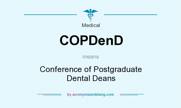 What does COPDenD mean? It stands for Conference of Postgraduate Dental Deans