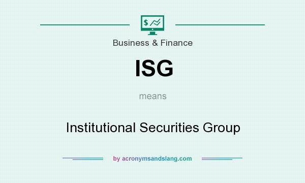 What does ISG mean? It stands for Institutional Securities Group