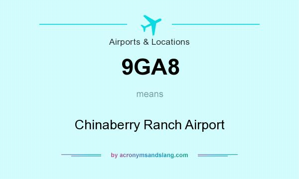 What does 9GA8 mean? It stands for Chinaberry Ranch Airport