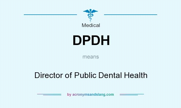What does DPDH mean? It stands for Director of Public Dental Health