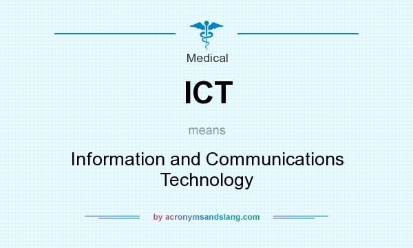 What does ICT mean? It stands for Information and Communications Technology
