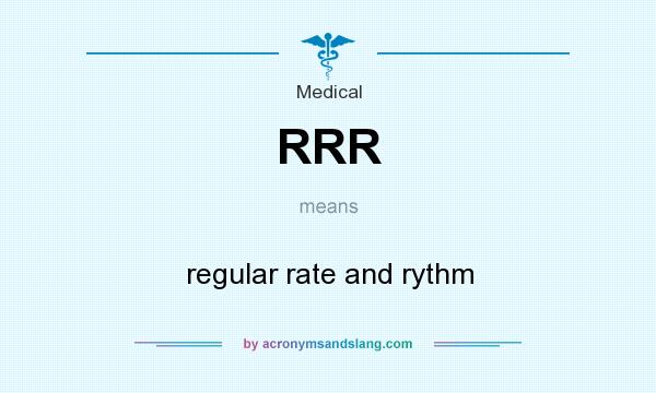 What does RRR mean? It stands for regular rate and rythm
