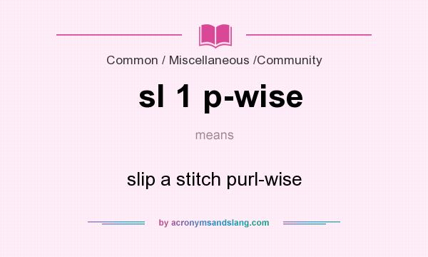 What does sl 1 p-wise mean? It stands for slip a stitch purl-wise