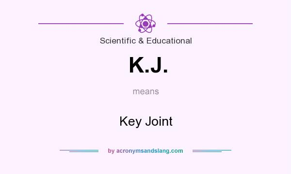 What does K.J. mean? It stands for Key Joint