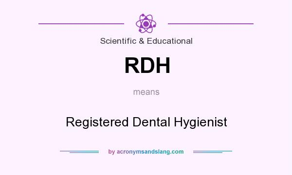 What does RDH mean? It stands for Registered Dental Hygienist