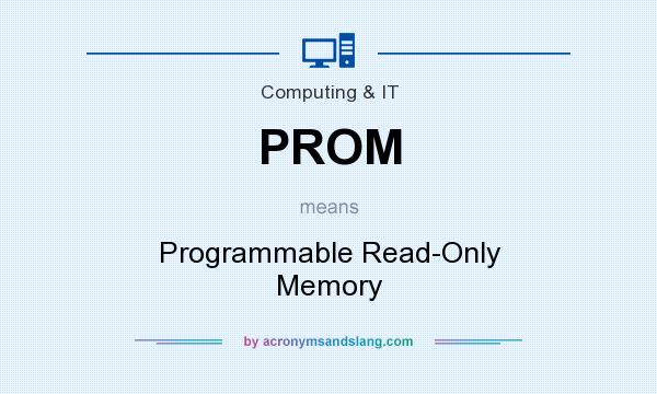 What does PROM mean? It stands for Programmable Read-Only Memory