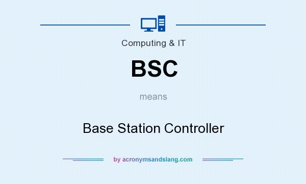 What does BSC mean? It stands for Base Station Controller