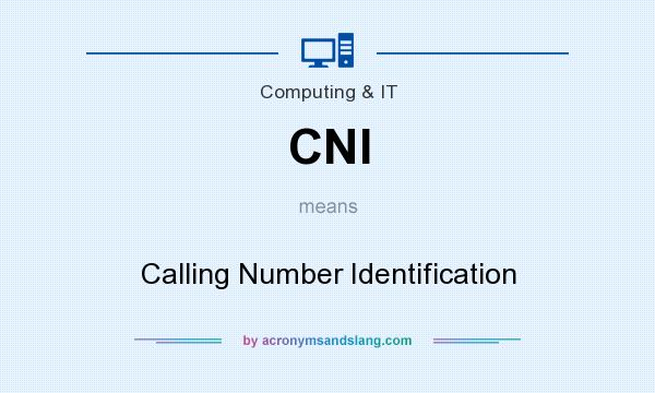 What does CNI mean? It stands for Calling Number Identification