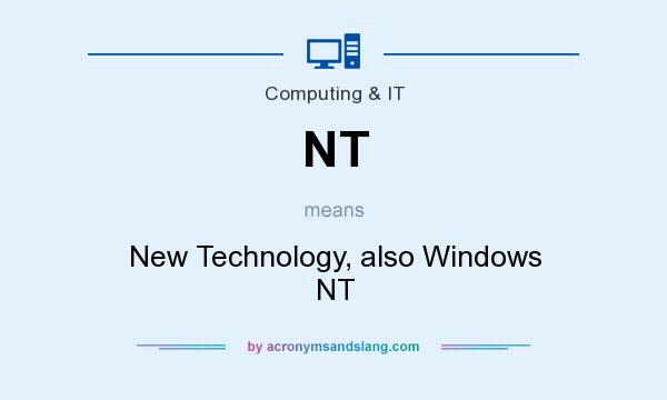 What does NT mean? It stands for New Technology, also Windows NT