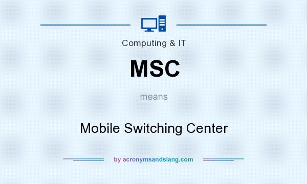 What does MSC mean? It stands for Mobile Switching Center