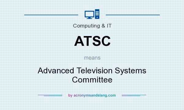 What does ATSC mean? It stands for Advanced Television Systems Committee
