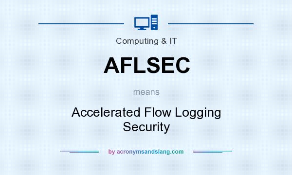 What does AFLSEC mean? It stands for Accelerated Flow Logging Security