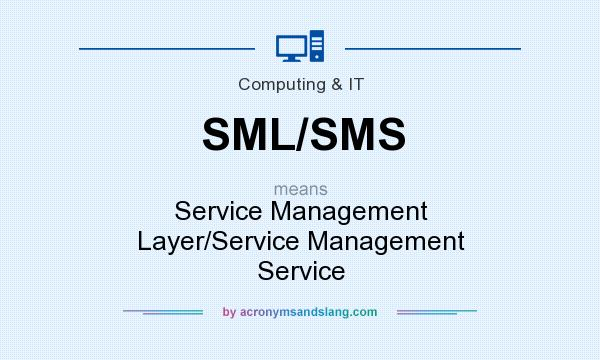 What does SML/SMS mean? It stands for Service Management Layer/Service Management Service