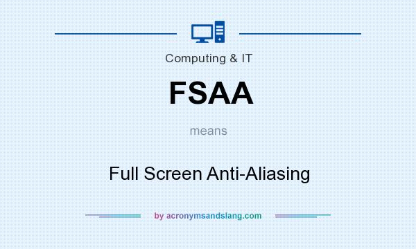 What does FSAA mean? It stands for Full Screen Anti-Aliasing