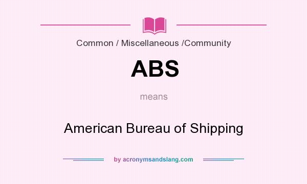 What does ABS mean? It stands for American Bureau of Shipping